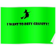 I Want To Defy Gravity Poster