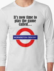 It's now time to play the game called Mornington Crescent! - dark text T-Shirt