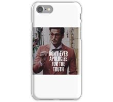 Never apologize for the truth iPhone Case/Skin