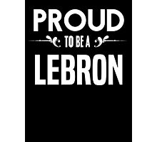 Proud to be a Lebron. Show your pride if your last name or surname is Lebron Photographic Print
