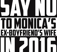 Say NO to MONICA'S Ex-Boyfriend's Wife in 2016 by mericanasfuck