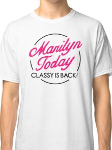Marilyn Today, Classy Is Back! Pink Classic T-Shirt