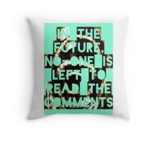 In The Future, No-one Is Left To Read The Comments Throw Pillow