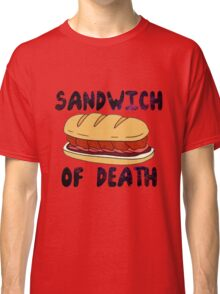 Sandwich of Death Classic T-Shirt