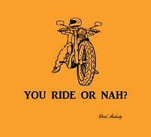 YOU RIDE OR NAH Unisex T-Shirt
