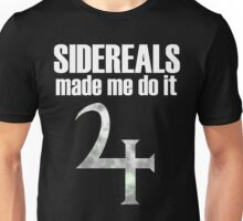 Sidereals made me do it Unisex T-Shirt