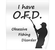 I Have O.F.D. Obsessive Fishing Disorder Poster