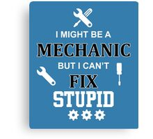 i might be a mechanic but i can't fix stupid Canvas Print