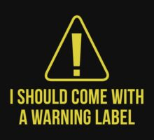 I Should Come With A Warning Label by AmazingVision