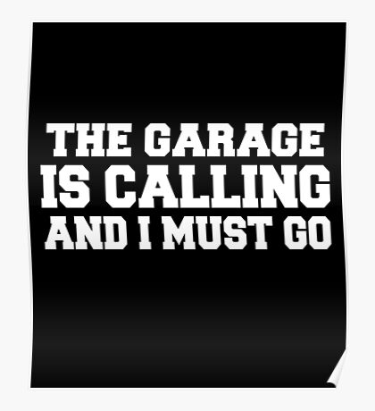 The garage is calling and i must go Poster