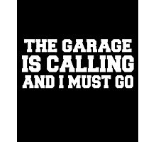 The garage is calling and i must go Photographic Print
