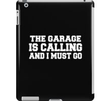 The garage is calling and i must go iPad Case/Skin
