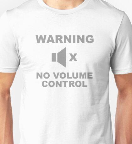 Warning No Volume Control Unisex T-Shirt