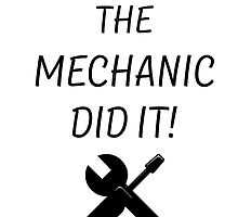 THE MECHANIC DID IT! by creativecm