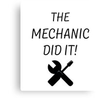 THE MECHANIC DID IT! Canvas Print
