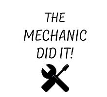 THE MECHANIC DID IT! Photographic Print