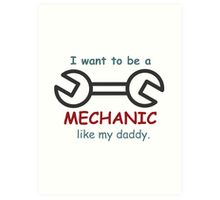i want to be a mechanic like my daddy Art Print