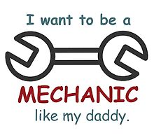 i want to be a mechanic like my daddy by creativecm