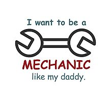 i want to be a mechanic like my daddy Photographic Print