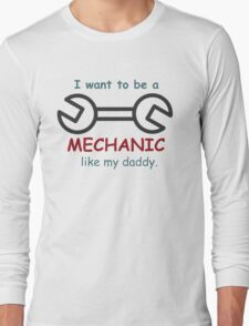 i want to be a mechanic like my daddy Long Sleeve T-Shirt