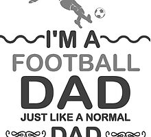 I'm A Football Dad, But Much Cooler T Shirts by zandosfactry