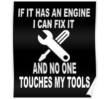 IF IT HAS AN ENGINE I CAN FIX IT AND NO ONE TOUCHES MY TOOLS  Poster