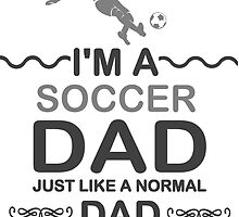 I'm A Soccer Dad, But Much Cooler T Shirts by zandosfactry
