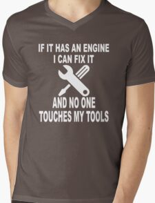 IF IT HAS AN ENGINE I CAN FIX IT AND NO ONE TOUCHES MY TOOLS  Mens V-Neck T-Shirt