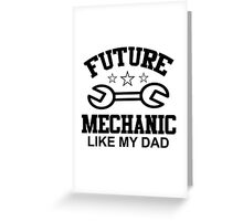 future mechanic like my dad Greeting Card