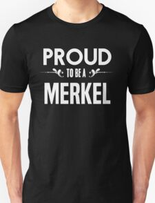 Proud to be a Merkel. Show your pride if your last name or surname is Merkel T-Shirt