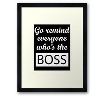 Go remind everyone who's the BOSS. Typography Framed Print