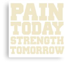 Pain Today Strength Tomorrow Gym Workout Exercise Canvas Print