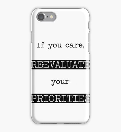 If you care, Re-evaluate your Priorities Typography iPhone Case/Skin