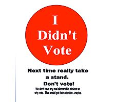 Don't Vote. Photographic Print