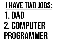 Two Jobs Dad And Computer Programmer Photographic Print
