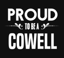 Proud to be a Cowell. Show your pride if your last name or surname is Cowell by mjones7778