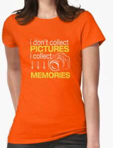 I don't collect pictures, I collect memories. T-Shirt