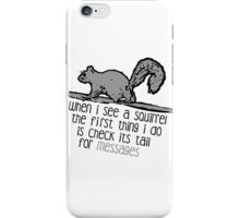 When I see a squirrel  iPhone Case/Skin