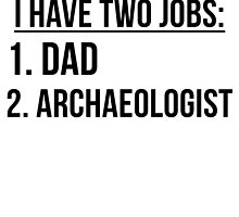 Two Jobs Dad And Archaeologist by GiftIdea