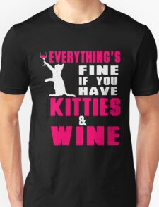 EVERYTHING'S FINE IF YOU HAVE KITTIES & WINE Unisex T-Shirt