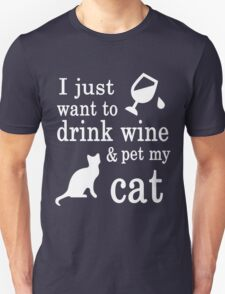 I JUST WANT TO DRINK WINE & PET MY CAT Unisex T-Shirt