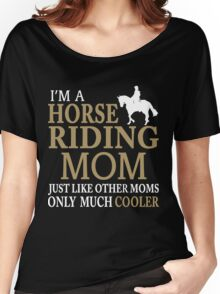 I'M A HORSE RIDING MOM JUST LIKE OTHER MOMS ONLY MUCH COOLER Women's Relaxed Fit T-Shirt