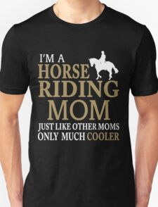 I'M A HORSE RIDING MOM JUST LIKE OTHER MOMS ONLY MUCH COOLER T-Shirt