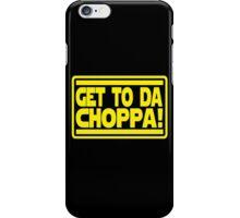 Get To Da Choppa! iPhone Case/Skin