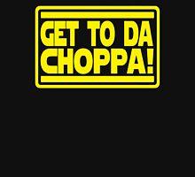 Get To Da Choppa! Unisex T-Shirt