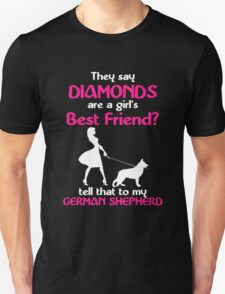 THEY SAY DIAMONDS ARE A GIRLS BEST FRIENDS TELL THAT TO MY GERMAN SHEPHERD T-Shirt
