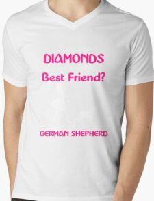 THEY SAY DIAMONDS ARE A GIRLS BEST FRIENDS TELL THAT TO MY GERMAN SHEPHERD Mens V-Neck T-Shirt