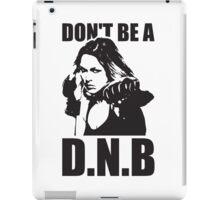 Don't Be a D.N.B iPad Case/Skin