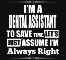 I'M A DENTAL ASSISTANT TO SAVE TIME, LET'S JUST ASSUME I'M ALWAYS RIGHT T-Shirt