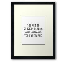 You're Not Stuck In Traffic Framed Print